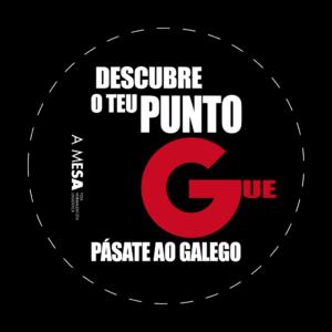 Chapa co lema 'Descubre o teu punto Gue, pásate ao galego'.